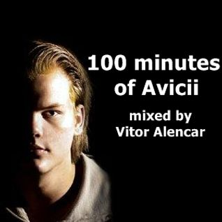 100 minutes of Avicii mixed by Vitor Alencar