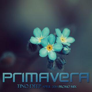 Tino Deep - Primavera (April, 2014 Promo Mix)