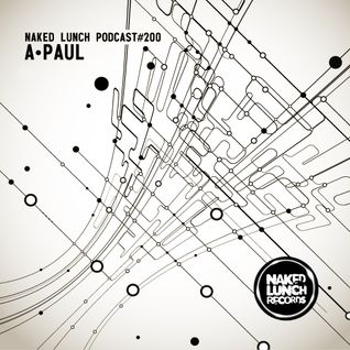 Naked Lunch PODCAST #200 - A.PAUL