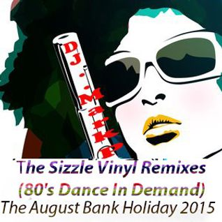 The Sizzle Vinyl Remixes (80's Dance In Demand) The August Bank Holiday 2015