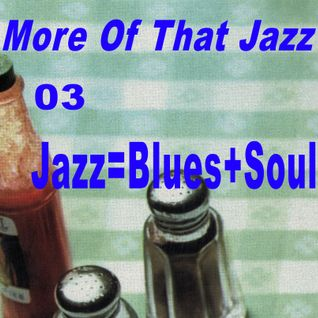 More Of That Jazz # 03: Jazz = Blues + Soul