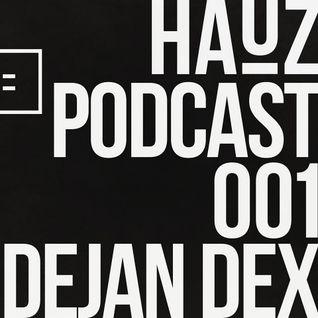 HAUZ Podcast 001 Dejan Dex