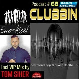 Eric van Kleef - CLUBBIN Episode 68 incl... VIP Mix, Tom Siher (29-01-2016)