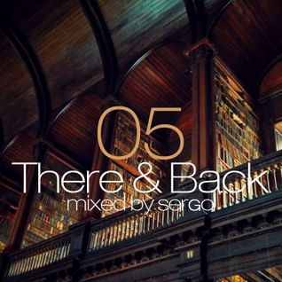 There & Back 05 Mix by Sergo (Dublin Edition)