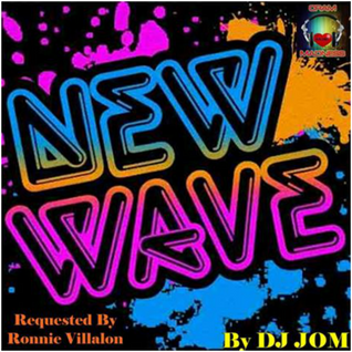 New Wave 80's - DJ Jom Requested by: Ronnie Villalon