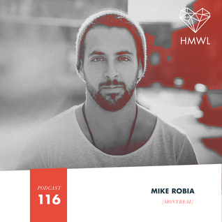 HMWL Podcast 116 - Mike Robia [Circus Afterhours Montreal / Cube Recordings]