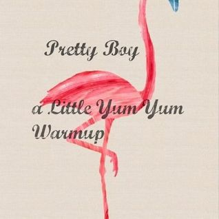 Pretty Boy - A Little Yum Yum Warmup Mix FREE DL