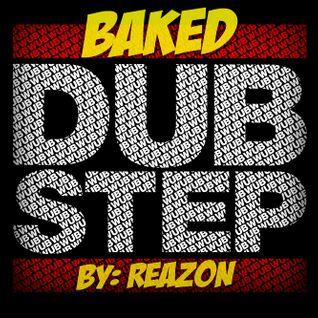 Reazon - Baked Dubstepish Remix