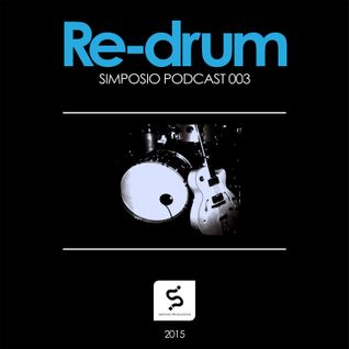 SIMPOSIO PODCAST 003. RE-DRUM [Simposio Productions]