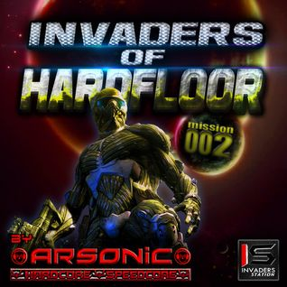 ► INVADERS OF HARDFLOOR mission 002 ► mix by ARSONIC 23.Io.2oI5