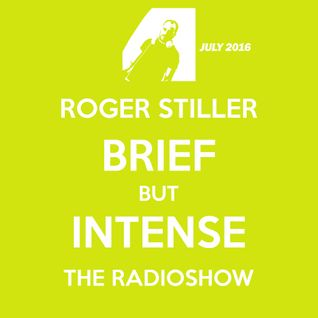 Roger Stiller - Brief But Intense - RadioShow July 2016