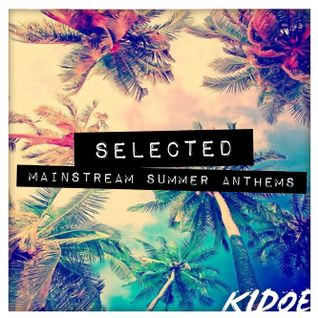 SELECTED - Mainstream Summer Anthems