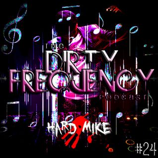 Hard Mike - Dirty Frequency Vol. 24