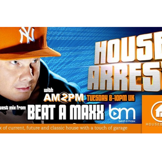 HOUSE ARREST Ep 37 - GUEST MIX MASH UP BY BEAT A MAXX