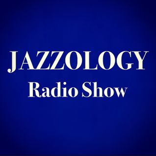 Jazzology Show - 1 Brighton FM - 14th March 2016 - Show 9