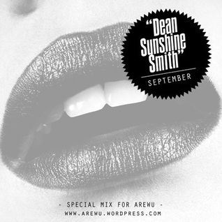 DJ DEAN SUNSHINE SMITH - SEPTEMBER - EXCLUSIVE MIX FOR AREWU BLOG