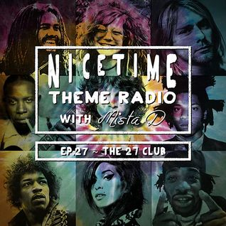 NICE TIME THEME RADIO with MISTA D ~~~~ Ep. 27: The 27 Club