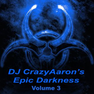 DJ CrazyAaron's Epic Darkness Volume 3 - March 25, 2015