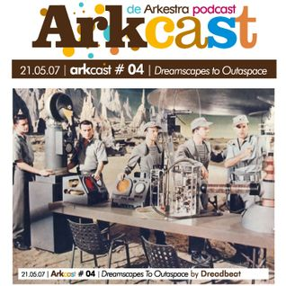 ARKcast # 04 |Dreamscapes To Outaspace x Dreadbeat