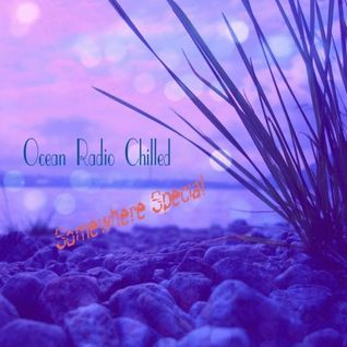 "Ocean Radio Chilled ""Somewhere Special"" 2 Hour Mix (2-1-14)"
