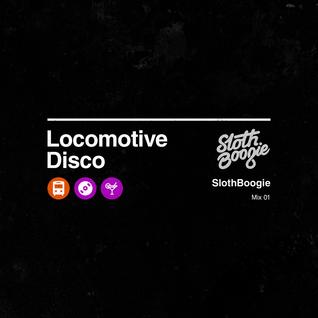 Locomotive Disco — Mix 01: SlothBoogie