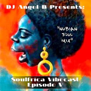 DJ Angel B! Presents: Soulfrica Vibecast (Episode V) Nubian Soul