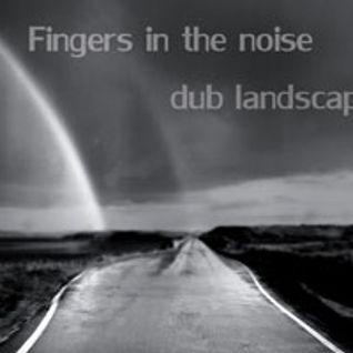 Fingers In The Noise – Dub Landscapes