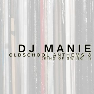 DJ MANIE – Oldschool Anthems vol.8 (King Of Swing II)