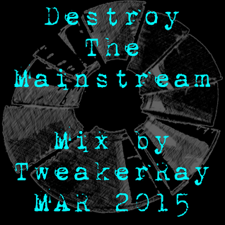 TweakerRay Mix: Destroy The Mainstream MAR 2015