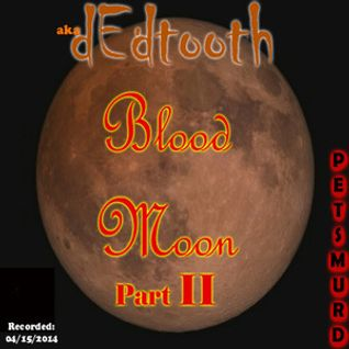 AKA  dEdtooth - Blood Moon Pt. II