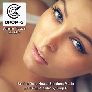 Summer Tropical Mix 2016★ Best of Deep House Sessions Music 2016★ Chillout Mix by Drop G