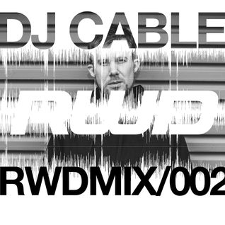 RWDmix 002 // DJ Cable