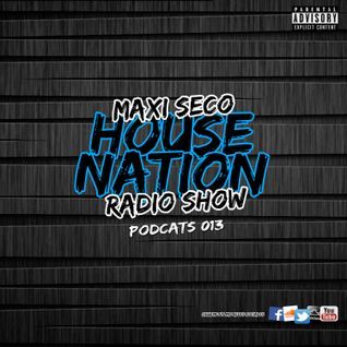 Maxi Seco House Nation - PODCAST 013