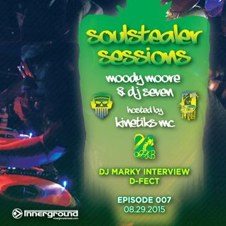 D-Fect, Moody Moore & DJ Seven ft. Kinetiks MC • Soulstealer Sessions EP07 w/ DJ MARKY // 08.29.2015