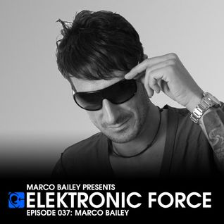 Elektronic Force Podcast 037 with Marco Bailey