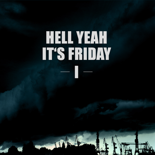 Hell yeah it's Friday I