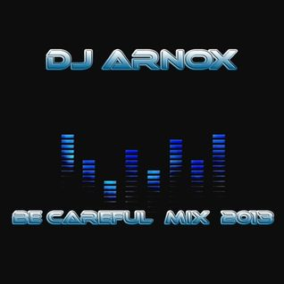Dj Arnox - Be Careful mix 2013