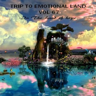 TRIP TO EMOTIONAL LAND VOL 67 - In The Land of Hope -