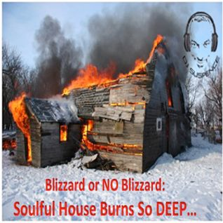 Blizzard or NO Blizzard:  Soulful House BURNS So DEEP....