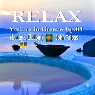 RELAX You' re in Greece Ep.04