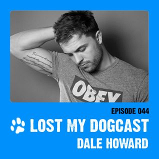 Lost My Dogcast 44 - Dale Howard