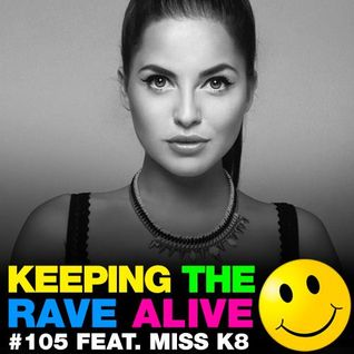 Keeping The Rave Alive Episode 105 featuring Miss K8
