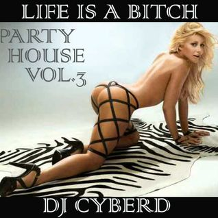 Life Is A Bitch (Party House Vol.3)
