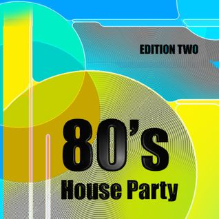 80's House Party, Edition Two - 80's Pop Classics Funky House Fusion