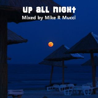Up All Night (Mixed by Mike R Mucci)