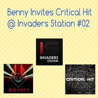 Benny Invites Critical Hit @ Invaders Station #02 (October 20th 2016)