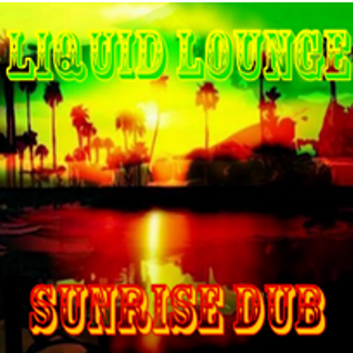 Liquid Lounge - Sunrise Dub...