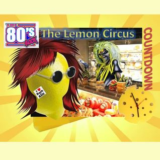 The Lemon Circus Counts Down The Best '80's Rock' Songs Ever!