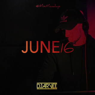 #MixMondays JUNE 2016 @DJARVEE