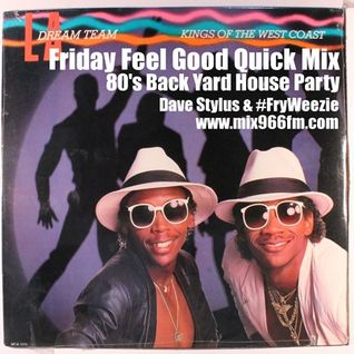 Friday Feel Good Quick Mix ~ 80's Back Yard House Party
